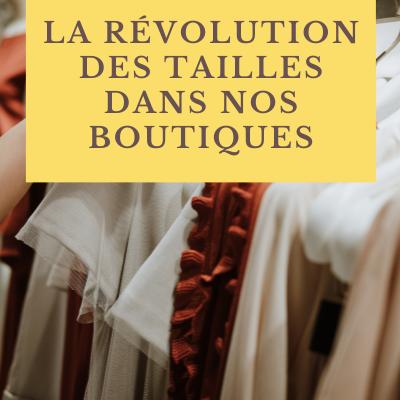 La révolution des tailles dans nos boutiques